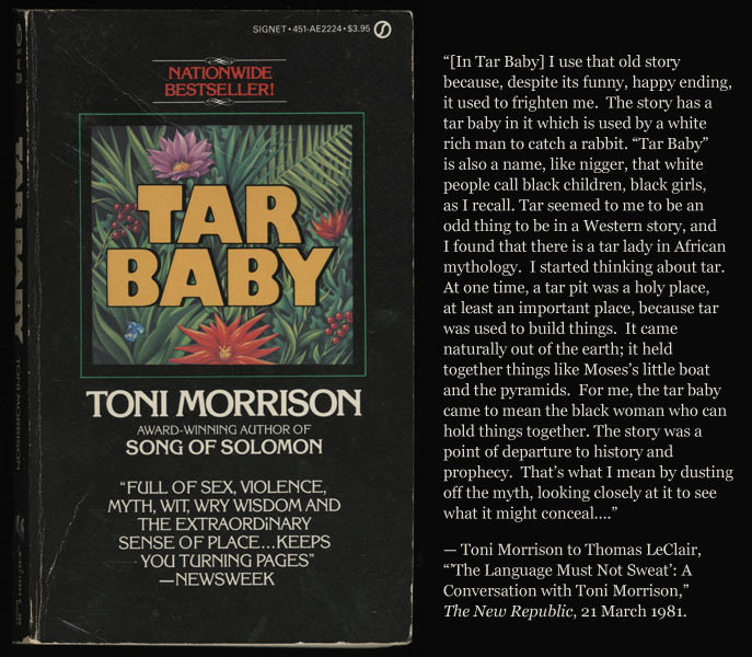 a literary analysis of tar baby by toni morrison In jazz, morrison manages to accomplish a literary feat: somehow capturing the history, essence, and character of a genre of music and translating it into literature the novel jazz , is, like the music, seductive yet melancholy, spirited yet unpretentious, and is a simultaneous diatribe against and celebration of life.